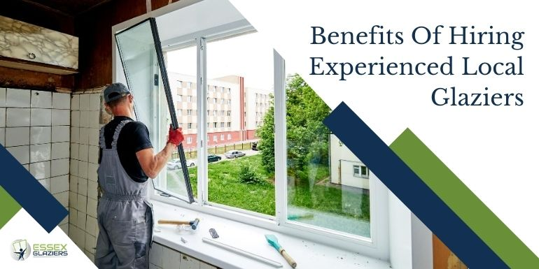What are the Benefits Of Hiring Experienced Local Glaziers?