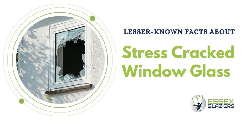 Everything You Should Know About Your Stress Cracked Window Glass