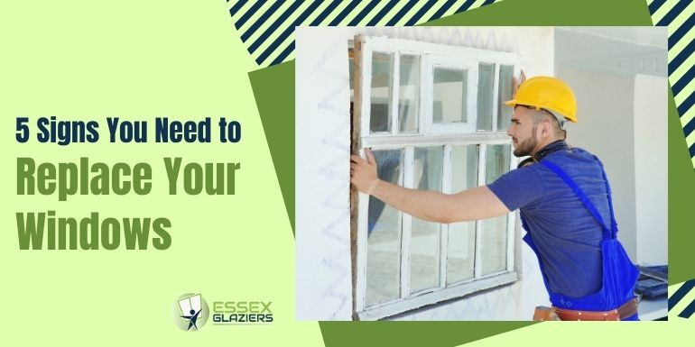 5 Signs you need to replace Your Windows