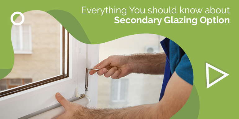 Everything You should know about Secondary Glazing Option